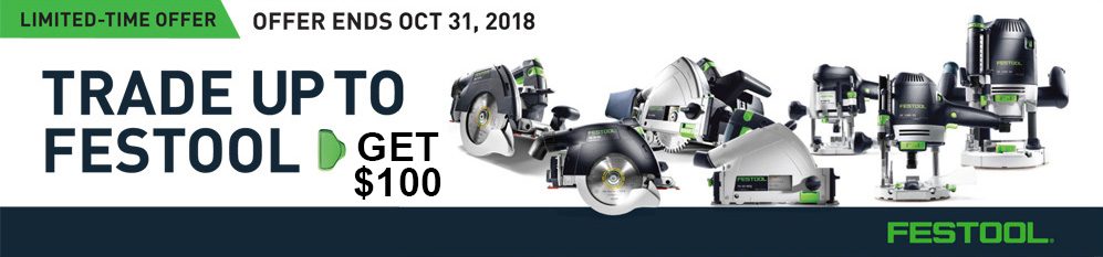 Trade Up to FESTOOL and Get $100